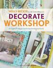 Decorate Workshop: A Creative 8-step Process for Transforming Your Home by Holly Becker (Hardback, 2012)