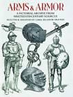 Arms and Armor: A Pictorial Archive from Nineteenth-Century Sources by Dover Publications Inc. (Paperback, 2003)