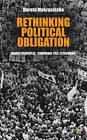 Rethinking Political Obligation: Moral Principles, Communal Ties, Citizenship by Dorota Mokrosinska (Hardback, 2012)