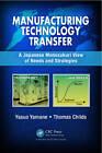 Manufacturing Technology Transfer: A Japanese Monozukuri View of Needs and Startegies by Tom Childs, Yasuo Yamane (Hardback, 2013)