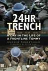 24 Hr Trench: A Day in the Life of a Frontline Tommy by Andrew Robertshaw (Paperback, 2012)
