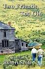 Two Friends, Too Old by Robert Scott (Paperback / softback, 2012)
