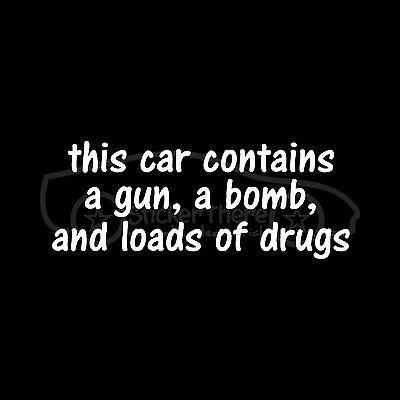 CAR CONTAINS GUN BOMB DRUGS Sticker LOL Funny Vinyl Decal Prank Joke Arrest Cop