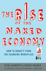 The Rise of the Naked Economy: How to Benefit from the Changing Workplace by Ryan Coonerty, Jeremy Neuner (Hardback, 2013)