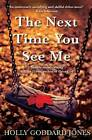 The Next Time You See Me by Holly Goddard Jones (Paperback, 2013)