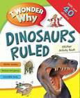 I Wonder Why Dinosaurs Ruled Sticker Activity Book by Pan Macmillan (Paperback / softback, 2012)