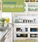 Country Living Storage Style : Pretty and Practical Ways to Organize Your Home by Lesley Porcelli (2008, Hardcover)