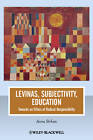 Levinas, Subjectivity, Education: Towards an Ethics of Radical Responsibility by Anna Strhan (Paperback, 2012)