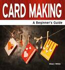 Card Making: A Beginner's Guide by Hilary White (Paperback, 2013)