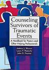 Counseling Survivors of Traumatic Events: A Handbook for Pastors and Other Helping Professionals by Andrew J. Weaver, John D Preston, Laura T Flannelly (Paperback, 2003)