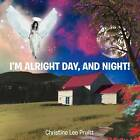 I'm Alright Day and Night! by Christine Lee Pruitt (Paperback / softback, 2012)