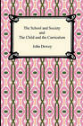 The School and Society and the Child and the Curriculum by John Dewey (Paperback / softback, 2010)