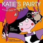 Katie's Pairty by James Robertson (Board book, 2013)