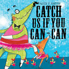 Catch Us If You Can-can! by Alex T. Smith (Paperback, 2013)
