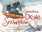 Grandma Drove the Snowplow by Katie Clark (2010, Hardcover, New Edition)