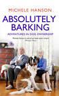 Absolutely Barking by Michele Hanson (Hardback, 2013)
