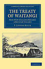 The Treaty of Waitangi: How New Zealand Became a British Colony by T. Lindsay Buick (Paperback, 2011)