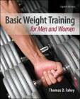 Basic Weight Training for Men and Women by Thomas D. Fahey (Paperback, 2012)