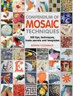 Compendium of Mosaic Techniques: 200 Tips, Techniques, Trade Secrets and Templates by Bonnie Fitzgerald (Paperback, 2012)