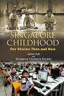 Singapore Childhood: Our Stories Then And Now by Jaime Koh (Paperback, 2012)