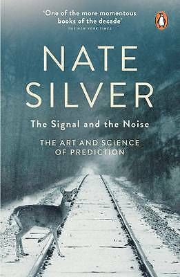 The Signal and the Noise: The Art and Science of Prediction by Nate Silver...