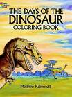 The Days of the Dinosaur Coloring Book by Matthew Kalmenoff (Paperback, 1987)