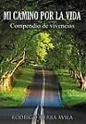 Mi Camino Por La Vida: Compendio de Vivencias by Rodrigo Sierra Vila (Hardback, 2012)