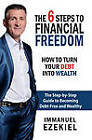 6 Steps to Financial Freedom - How to Turn Your Debt into Wealth by Immanuel Ezekiel (Paperback, 2012)