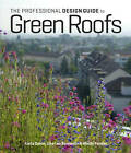 The Professional Design Guide to Green Roofs by Mindy Pantiel, Karla Dakin, Lisa Lee Benjamin (Hardback, 2013)