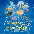 Horatio and the Sea Tornado by Lyn Garrett (Paperback, 2012)