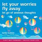 Let Your Worries Fly Away: Let Go of Anxious Thoughts by Lynda Hudson (CD-Audio, 2012)