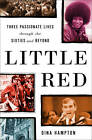 Little Red: Three Passionate Lives Through the Sixties and Beyond by Dina Hampton (Hardback, 2004)