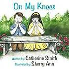 On My Knees by Catherine Smith (Paperback, 2012)