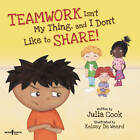 Teamwork Isn't My Thing, and I Don't Like to Share! by Julia Cook (Paperback, 2012)