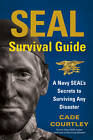 SEAL Survival Guide: A Navy SEAL's Secrets to Surviving Any Disaster by Cade Courtley (Paperback, 2013)