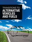 Transitions to Alternative Vehicles and Fuels by Board on Energy and Environmental Systems, National Research Council, Committee on Transitions to Alternative Vehicles and Fuels, Division on Engineering and Physical Sciences (Paperback, 2013)