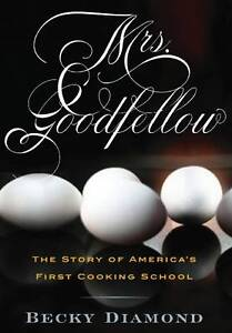 Mrs-Goodfellow-The-Story-of-America-039-s-First-Cooking-School-ExLibrary