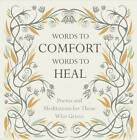 Words to Comfort, Words to Heal: Poems and Meditations for Those Who Grieve by Juliet Mabey (Hardback, 2013)