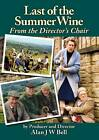 Last of the Summer Wine: From the Director's Chair by Alan J. W. Bell (Paperback, 2012)