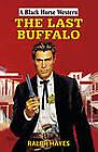 The Last Buffalo by Ralph Hayes (Hardback, 2013)