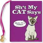 Sh*t My Cat Says by Felicia X Katz (Hardback, 2012)