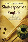 Shakespeare's English: A Practical Linguistic Guide by Keith Johnson (Paperback, 2013)