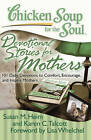 Chicken Soup for the Soul: Devotional Stories for Mothers: 101 Daily Devotions to Comfort, Encourage, and Inspire Mothers by Susan M Heim, Karen C Talcott (Paperback / softback, 2013)