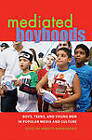 Mediated Boyhoods: Boys, Teens, and Young Men in Popular Media and Culture by Peter Lang Publishing Inc (Hardback, 2011)