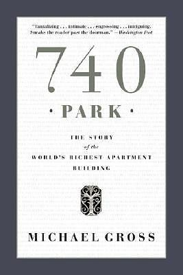 740 Park : The Story of the World's Richest Apartment Building by Michael...