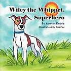 Wiley the Whippet, Superhero by Karolyn Emore (Paperback / softback, 2012)