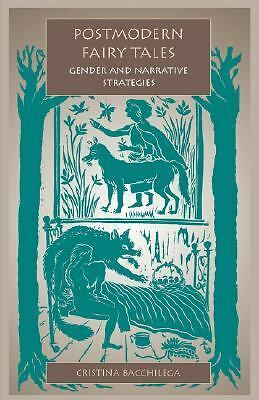 Postmodern Fairy Tales: Gender and Narrative Strategies by Cristina Bacchilega