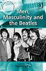 Men, Masculinity and the Beatles by Martin King (Hardback, 2013)