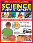 150 Amazing Science Experiments: Fascinating Projects Using Everyday Materials, Demonstrated Step by Step in 1300 Photographs by Chris Oxlade (Paperback, 2012)