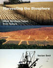 Harvesting the Biosphere: What We Have Taken from Nature by Vaclav Smil (Hardback, 2013)